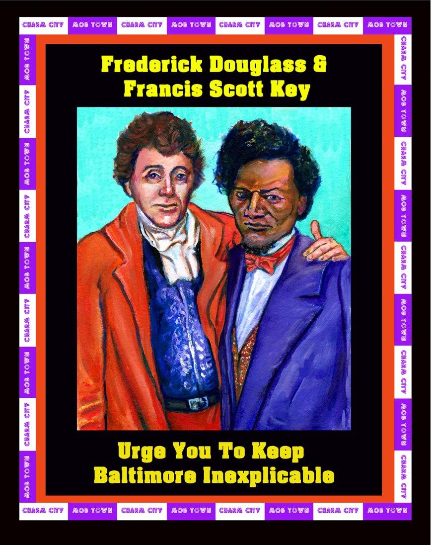 Frederick Douglass & Francis Scott  Key Urge you to keep Baltimore Inexplicable